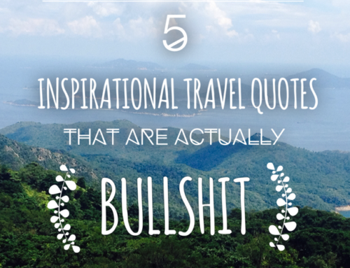 5 Inspirational Travel Quotes That Are Actually Bullshit